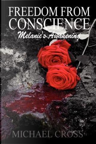Freedom from Conscience - Melanie's Awakening by MIchael Cross