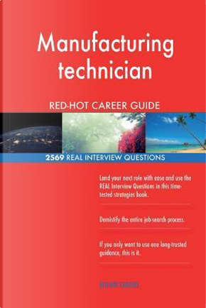 Manufacturing technician RED-HOT Career Guide; 2569 REAL Interview Questions by Red-hot Careers