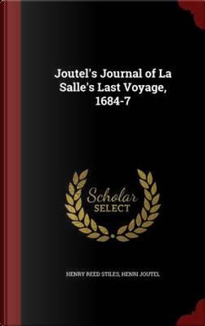 Joutel's Journal of La Salle's Last Voyage, 1684-7 by Henry Reed Stiles