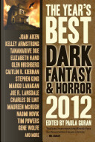The Year's Best Dark Fantasy & Horror 2012 by Cailtin R. Kiernan, Kelley Armstrong, Joan Aiken, Tananarive Due, Glen Hirshberg, Joe R. Lansdale, Tim Powers, Naomi Novik, Charles De Lint, Gene Wolfe, Elizabeth Hand, Stephen King, Margo Lanagan, Maureen McHugh