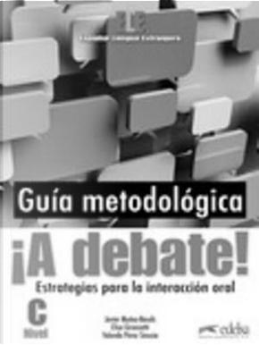 ¡A debate! Guía metodológica del profesor by Javier Muñoz-Basols