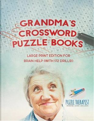 Grandma's Crossword Puzzle Books | Large Print Edition for Brain Help (with 172 Drills!) by Puzzle Therapist
