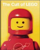 The Cult of LEGO by Joe Meno, John Baichtal