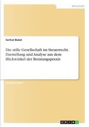 Die stille Gesellschaft im Steuerrecht. Darstellung und Analyse aus dem Blickwinkel der Beratungspraxis by Serhat Bulut