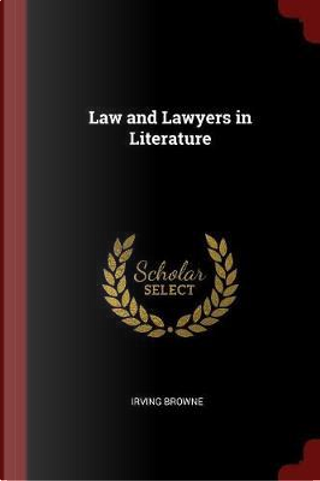 Law and Lawyers in Literature by Irving Browne