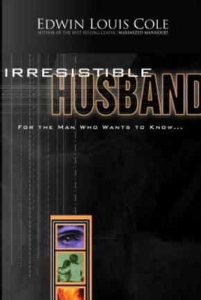 Irresistible Husband by Edwin Louis Cole