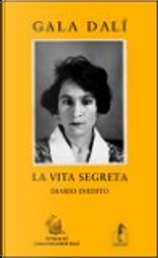 La vita segreta by Gala Dalì