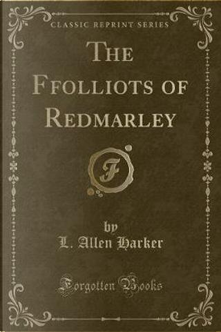 The Ffolliots of Redmarley (Classic Reprint) by L. Allen Harker
