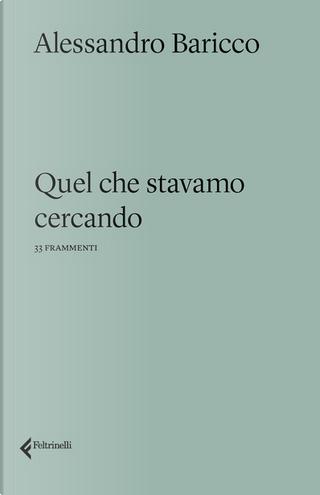 Quel che stavamo cercando by Alessandro Baricco