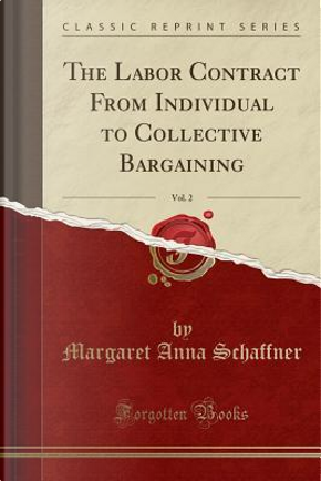 The Labor Contract From Individual to Collective Bargaining, Vol. 2 (Classic Reprint) by Margaret Anna Schaffner