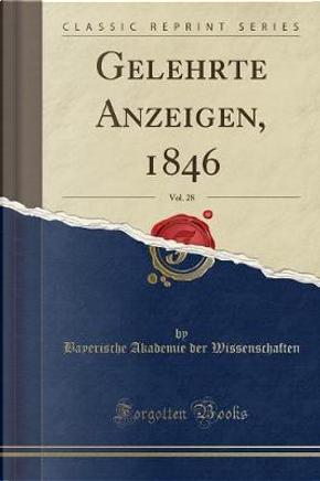 Gelehrte Anzeigen, 1846, Vol. 28 (Classic Reprint) by Bayerische Akademie der Wissenschaften