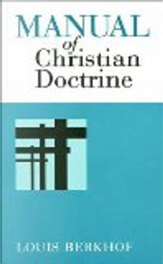 Manual of Christian Doctrine by Louis Berkhof