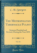 The Metropolitan Tabernacle Pulpit, Vol. 16 by C. H. Spurgeon