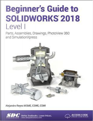 Beginner's Guide to SOLIDWORKS 2018 - Level I by Alejandro Reyes