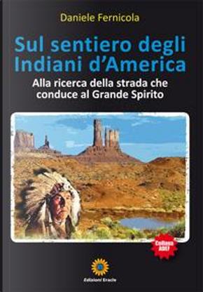 Sul sentiero degli Indiani d'America. Alla ricerca della strada che conduce al Grande Spirito by Daniele Fernicola