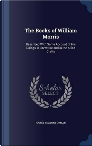 The Books of William Morris by Harry Buxton Forman