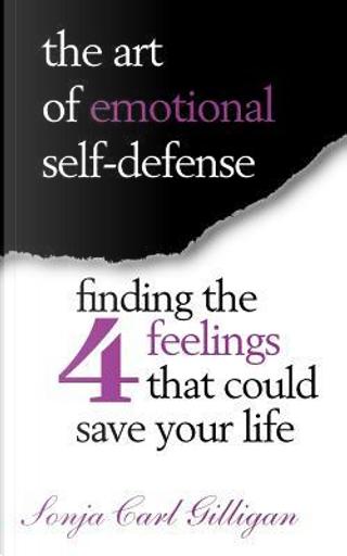 The Art of Emotional Self-Defense by Sonja Carl Gilligan