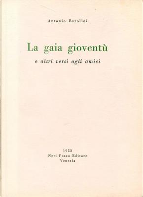 La gaia gioventù e altri versi agli amici by Antonio Barolini