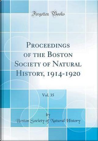 Proceedings of the Boston Society of Natural History, 1914-1920, Vol. 35 (Classic Reprint) by Boston Society of Natural History