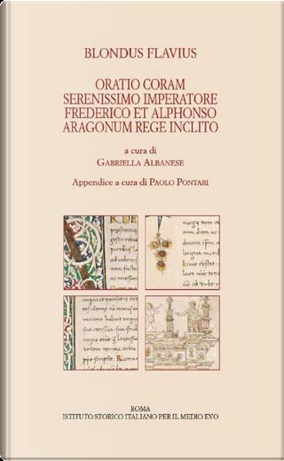 Oratio coram serenissimo imperatore Frederico et Alphonso Aragonum rege inclito Neapoli in publico conventu habita by Flavio Biondo