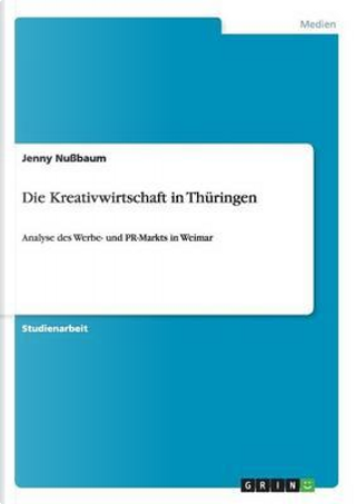 Die Kreativwirtschaft in Thüringen by Jenny Nußbaum