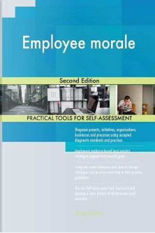 Employee Morale Second Edition by Gerardus Blokdyk