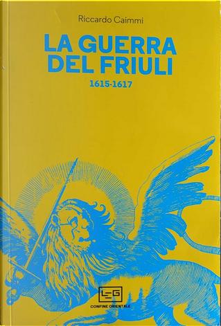 La guerra del Friuli 1615-1617 by Riccardo Caimmi
