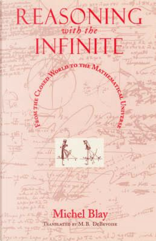 Reasoning With the Infinite by Michel Blay