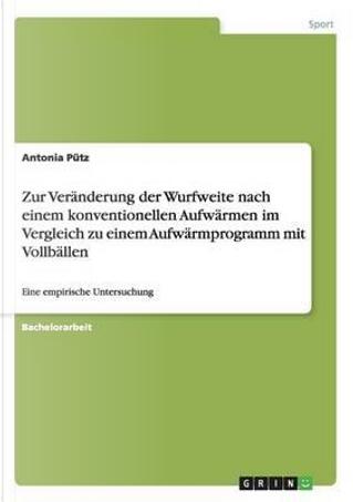 Zur Veränderung der Wurfweite nach einem konventionellen Aufwärmen im Vergleich zu einem Aufwärmprogramm mit Vollbällen by Antonia Pütz