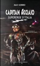 Capitan acciaio. Supereroe d'Italia by Max Gobbo