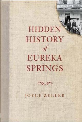 Hidden History of Eureka Springs by Joyce Zeller