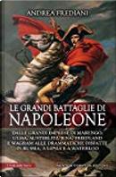 Le grandi battaglie di Napoleone by Andrea Frediani