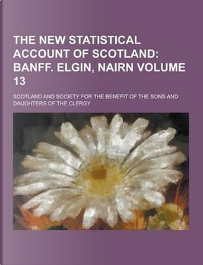 The New Statistical Account of Scotland Volume 13 by Scotland