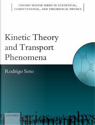 Kinetic Theory and Transport Phenomena by Rodrigo Soto