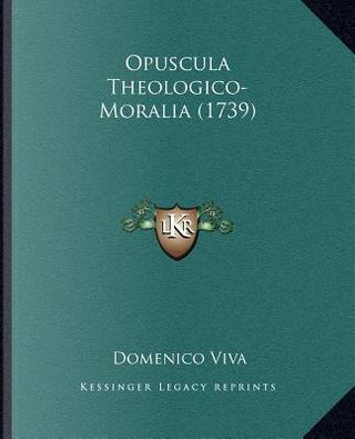 Opuscula Theologico-Moralia (1739) by Domenico Viva