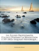 Les Eglises Protestantes D'Alsace Pendant La Revolution (1789-1802) by Rodolphe Reuss