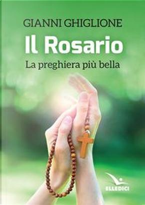 Il rosario. La preghiera più bella by Gianni Ghiglione