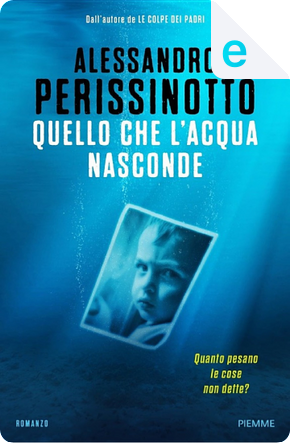 Quello che l'acqua nasconde by Alessandro Perissinotto