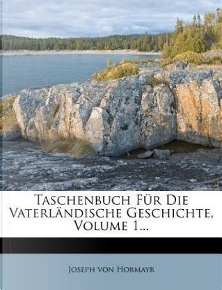Taschenbuch für die vaterländische Geschichte by Joseph Von Hormayr