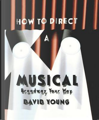 How to Direct a Musical by David Young