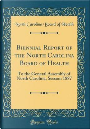Biennial Report of the North Carolina Board of Health by North Carolina Board Of Health