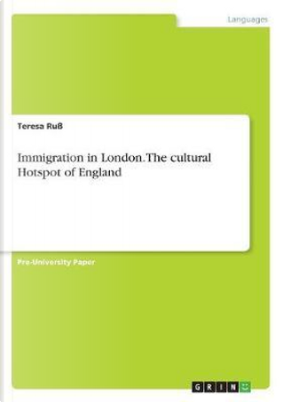 Immigration in London. The cultural Hotspot of England by Teresa Ruß