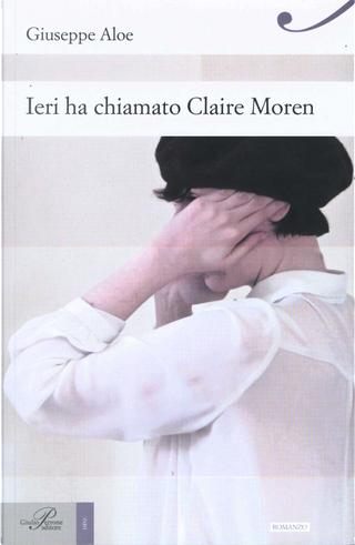 Ieri ha chiamato Claire Moren by Giuseppe Aloe