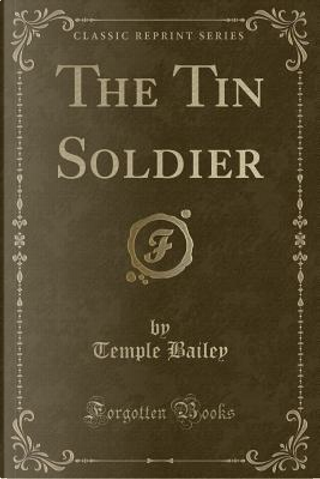 The Tin Soldier (Classic Reprint) by Temple Bailey