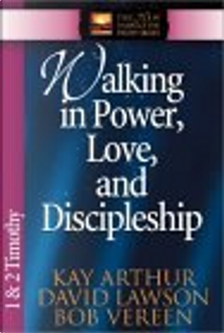 Walking in Power, Love, and Discipline by Bob Vereen, David Lawson, Kay Arthur