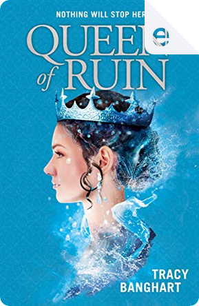 Queen of Ruin by Tracy E. Banghart