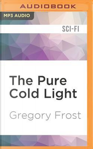 The Pure Cold Light by Gregory Frost