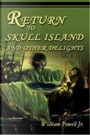 Return to Skull Island and Other Delights by William Powell