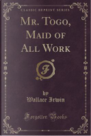 Mr. Togo, Maid of All Work (Classic Reprint) by Wallace Irwin