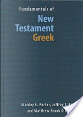 Fundamentals of New Testament Greek by Stanley E. Porter